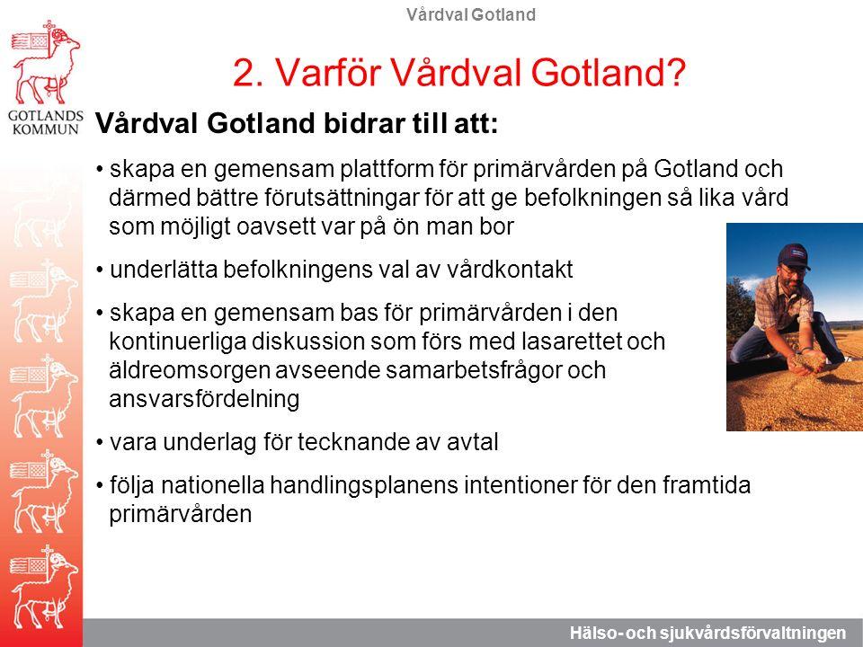 Vårdval Gotland Hälso- och sjukvårdsförvaltningen 2. Varför Vårdval Gotland? Vårdval Gotland bidrar till att: skapa en gemensam plattform för primärvå