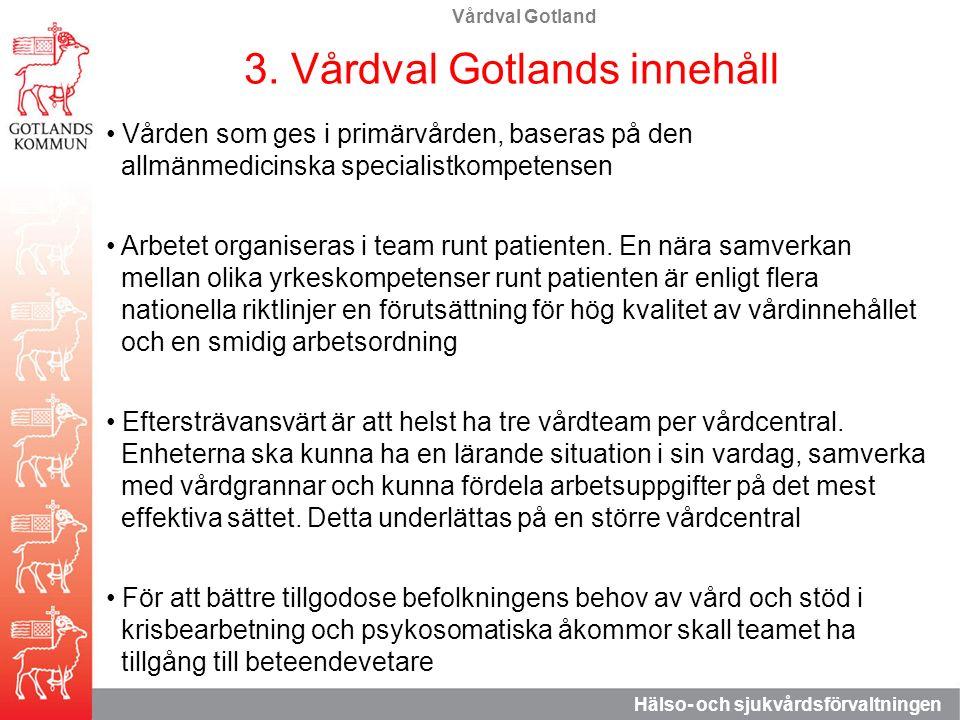 Vårdval Gotland Hälso- och sjukvårdsförvaltningen 3. Vårdval Gotlands innehåll Vården som ges i primärvården, baseras på den allmänmedicinska speciali