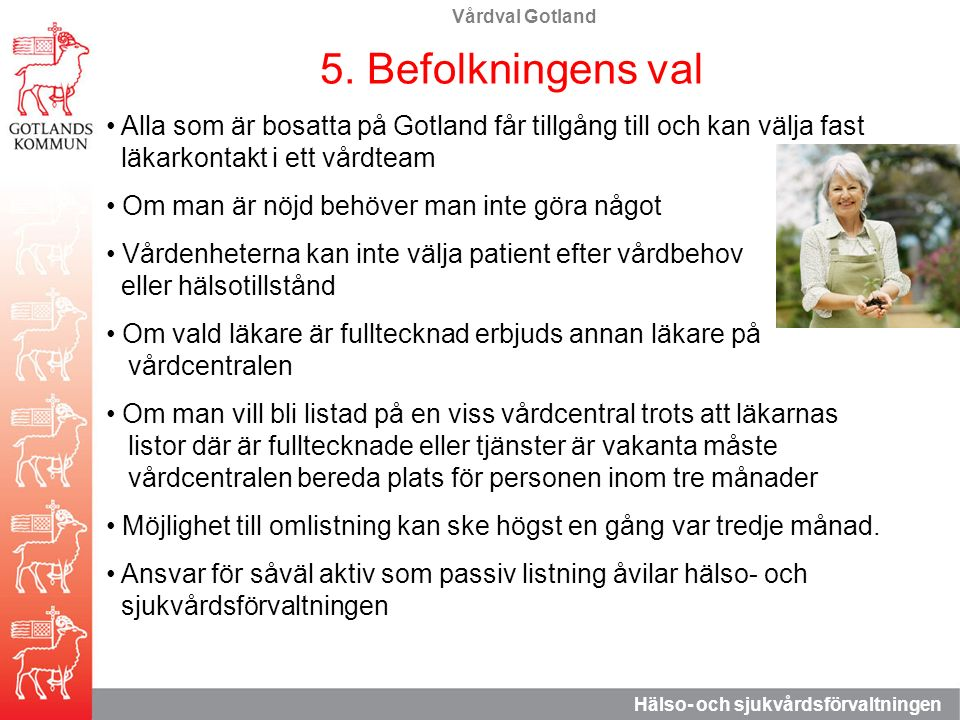Vårdval Gotland Hälso- och sjukvårdsförvaltningen 5. Befolkningens val Alla som är bosatta på Gotland får tillgång till och kan välja fast läkarkontak