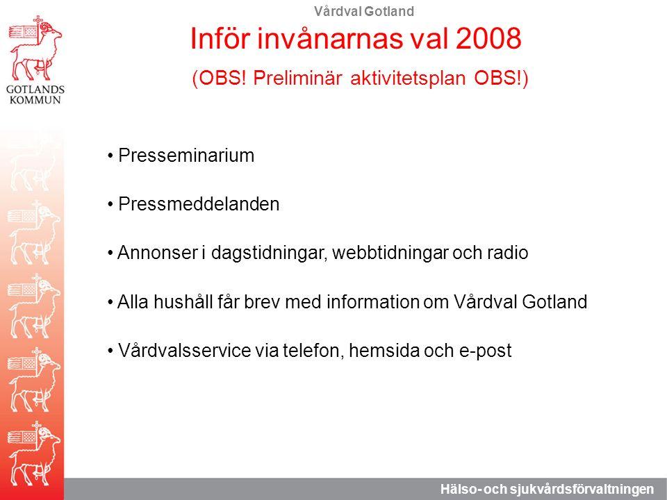 Vårdval Gotland Hälso- och sjukvårdsförvaltningen Inför invånarnas val 2008 (OBS! Preliminär aktivitetsplan OBS!) Presseminarium Pressmeddelanden Anno