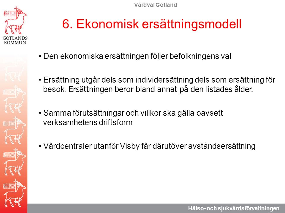 Vårdval Gotland Hälso- och sjukvårdsförvaltningen 6. Ekonomisk ersättningsmodell Den ekonomiska ersättningen följer befolkningens val Ersättning utgår