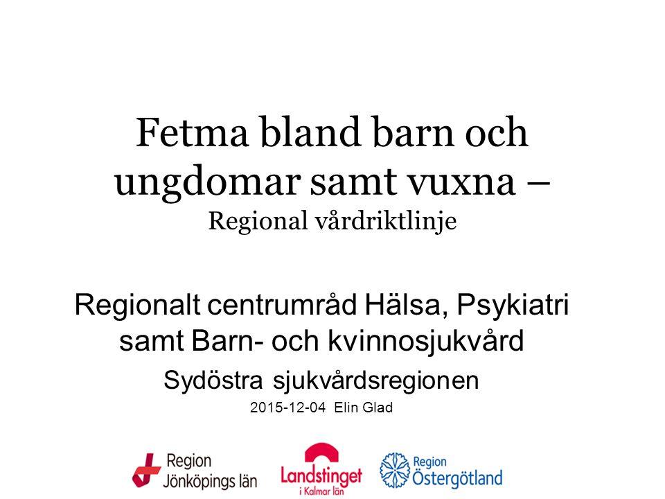 Fetma bland barn och ungdomar samt vuxna – Regional vårdriktlinje Regionalt centrumråd Hälsa, Psykiatri samt Barn- och kvinnosjukvård Sydöstra sjukvår