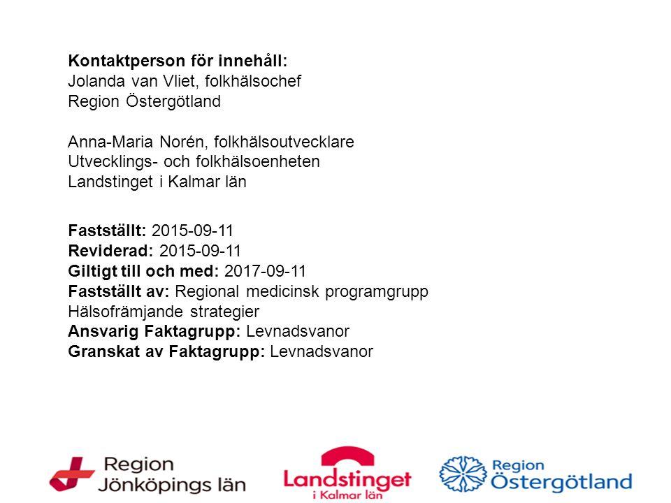 Kontaktperson för innehåll: Jolanda van Vliet, folkhälsochef Region Östergötland Anna-Maria Norén, folkhälsoutvecklare Utvecklings- och folkhälsoenhet