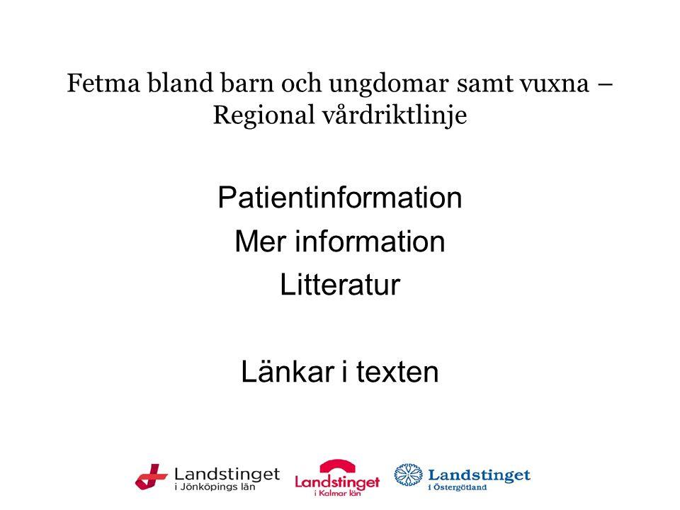 Fetma bland barn och ungdomar samt vuxna – Regional vårdriktlinje Patientinformation Mer information Litteratur Länkar i texten
