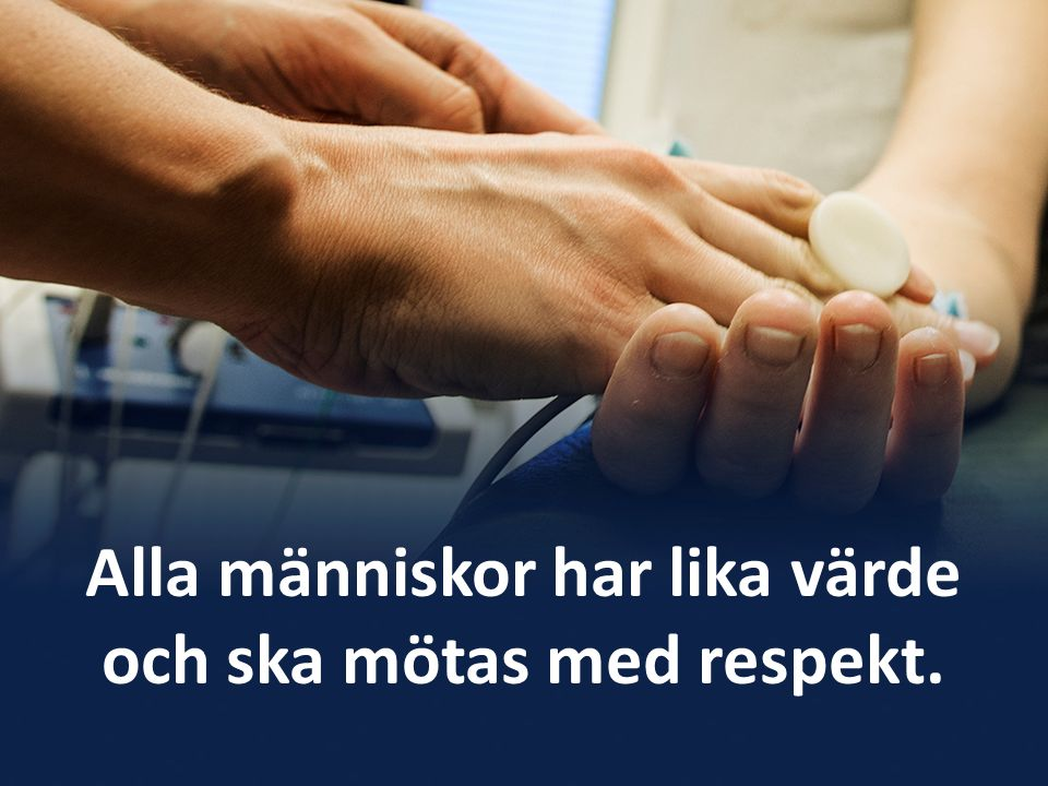 Alla människor har lika värde och ska mötas med respekt.