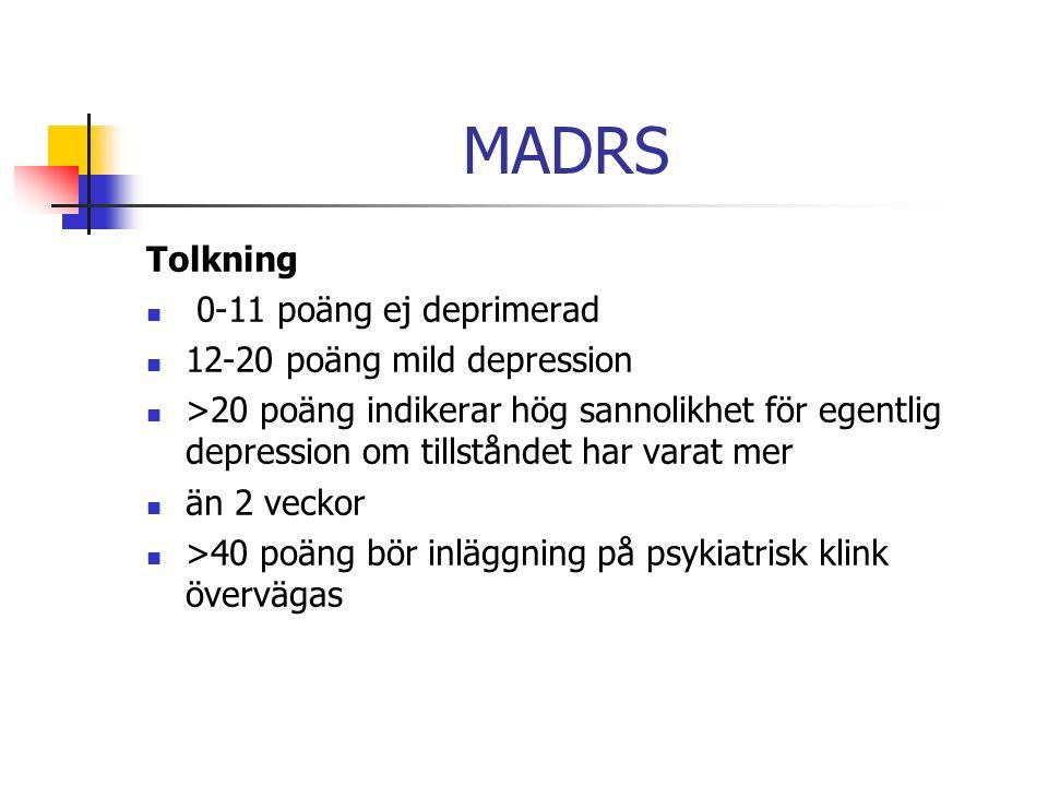 MADRS Tolkning 0-11 poäng ej deprimerad 12-20 poäng mild depression >20 poäng indikerar hög sannolikhet för egentlig depression om tillståndet har varat mer än 2 veckor >40 poäng bör inläggning på psykiatrisk klink övervägas