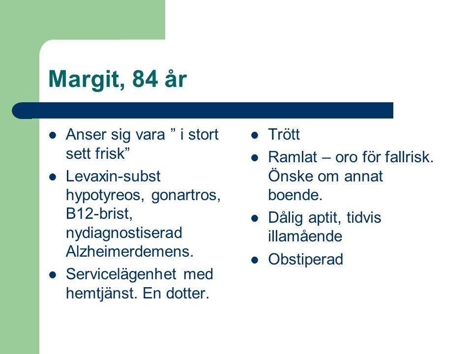 Margit, 84 år Anser sig vara i stort sett frisk Levaxin-subst hypotyreos, gonartros, B12-brist, nydiagnostiserad Alzheimerdemens.