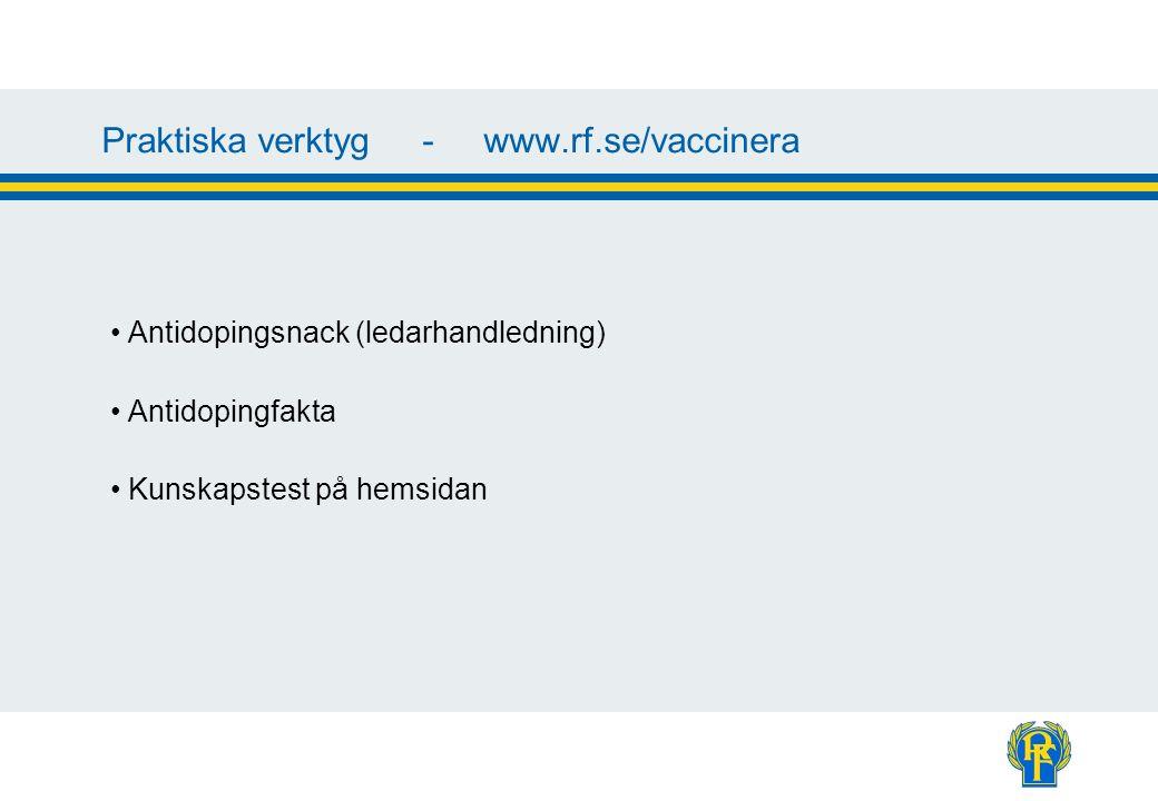 Praktiska verktyg - www.rf.se/vaccinera Antidopingsnack (ledarhandledning) Antidopingfakta Kunskapstest på hemsidan