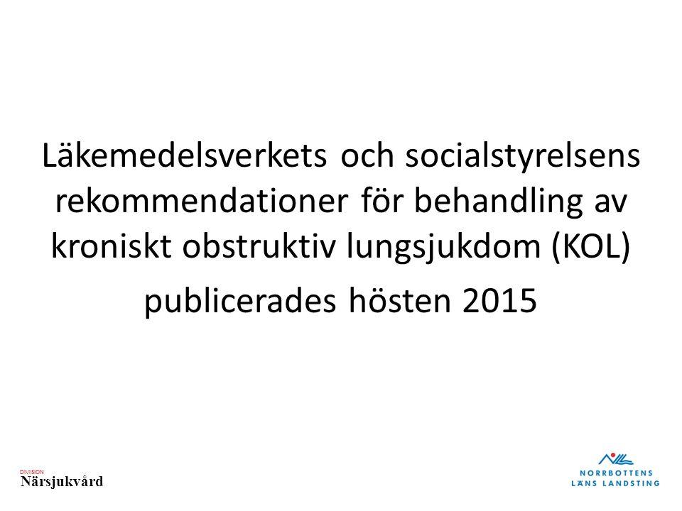 DIVISION Närsjukvård Läkemedelsverkets och socialstyrelsens rekommendationer för behandling av kroniskt obstruktiv lungsjukdom (KOL) publicerades hösten 2015