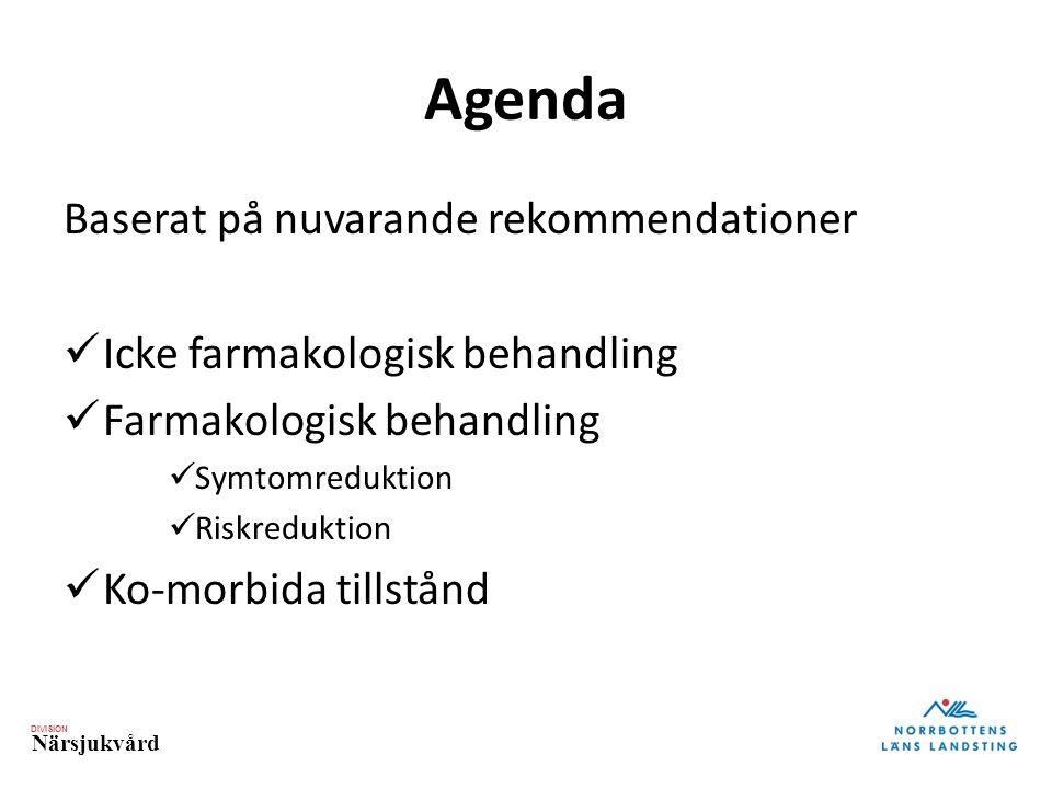 DIVISION Närsjukvård Agenda Baserat på nuvarande rekommendationer Icke farmakologisk behandling Farmakologisk behandling Symtomreduktion Riskreduktion Ko-morbida tillstånd