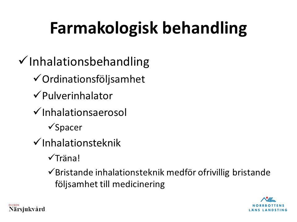DIVISION Närsjukvård Farmakologisk behandling Inhalationsbehandling Ordinationsföljsamhet Pulverinhalator Inhalationsaerosol Spacer Inhalationsteknik
