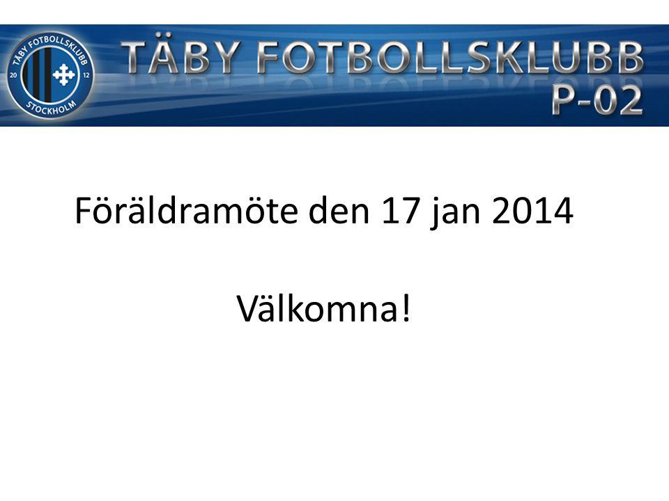 Föräldramöte den 17 jan 2014 Välkomna!