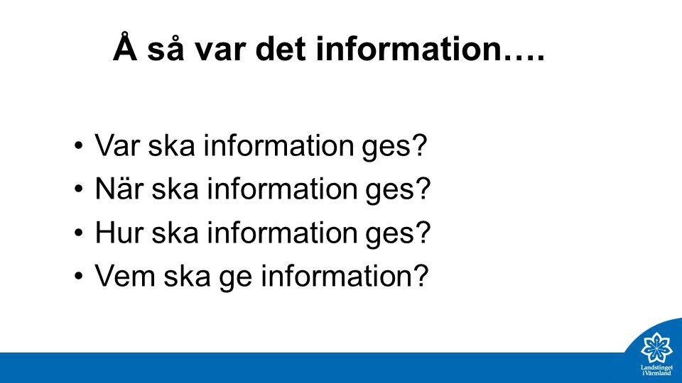 Å så var det information…. Var ska information ges.