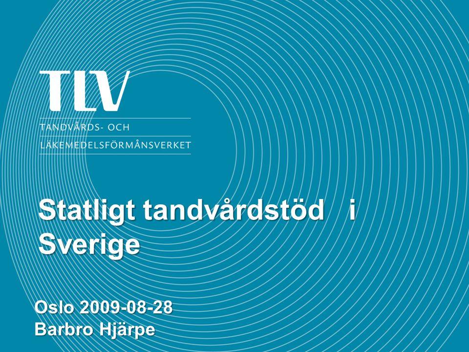 Statligt tandvårdstöd i Sverige Oslo 2009-08-28 Barbro Hjärpe