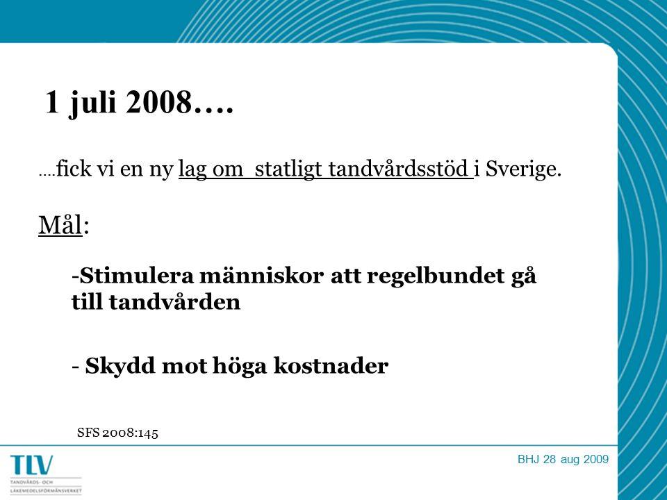1 juli 2008…. …. fick vi en ny lag om statligt tandvårdsstöd i Sverige. Mål: -Stimulera människor att regelbundet gå till tandvården - Skydd mot höga