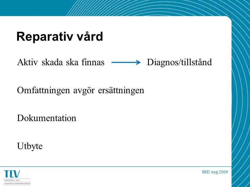 Reparativ vård Aktiv skada ska finnas Diagnos/tillstånd Omfattningen avgör ersättningen Dokumentation Utbyte BHJ aug 2009