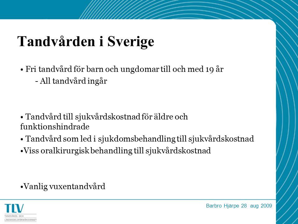 Tandvården i Sverige Fri tandvård för barn och ungdomar till och med 19 år - All tandvård ingår Tandvård till sjukvårdskostnad för äldre och funktionshindrade Tandvård som led i sjukdomsbehandling till sjukvårdskostnad Viss oralkirurgisk behandling till sjukvårdskostnad Vanlig vuxentandvård Barbro Hjärpe 28 aug 2009
