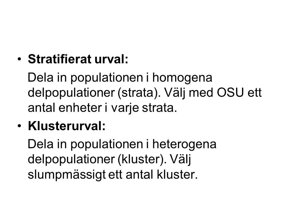 Stratifierat urval: Dela in populationen i homogena delpopulationer (strata). Välj med OSU ett antal enheter i varje strata. Klusterurval: Dela in pop