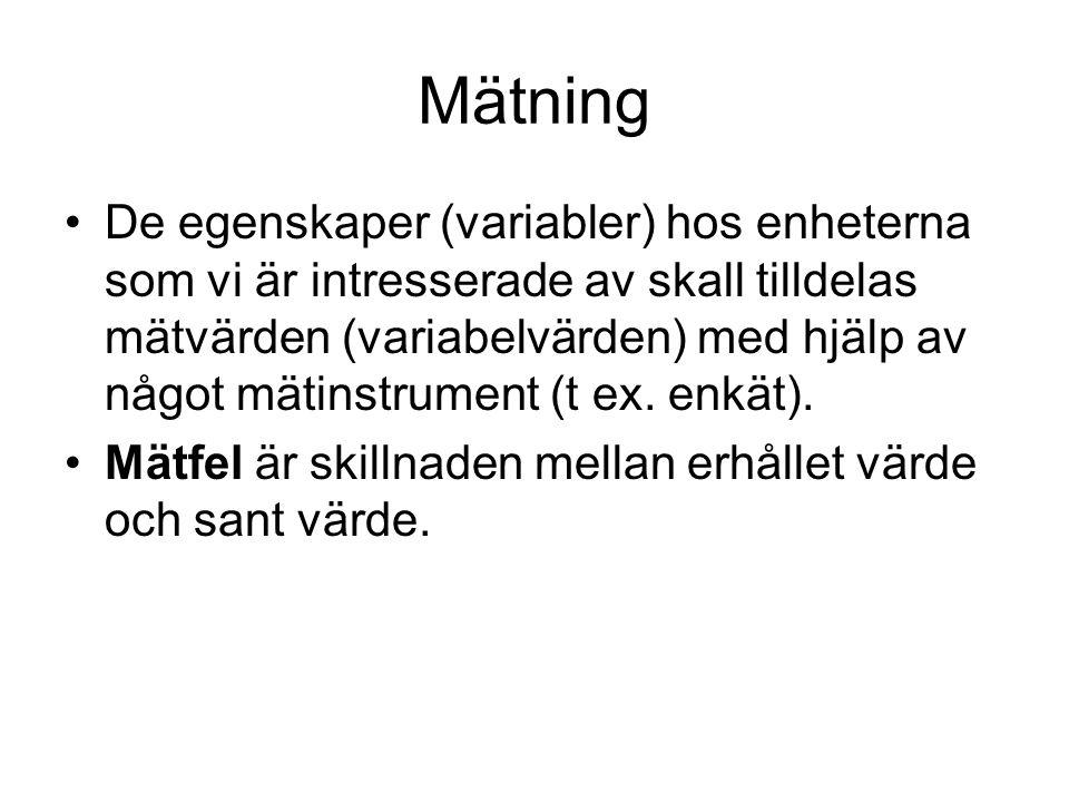 Mätning De egenskaper (variabler) hos enheterna som vi är intresserade av skall tilldelas mätvärden (variabelvärden) med hjälp av något mätinstrument (t ex.