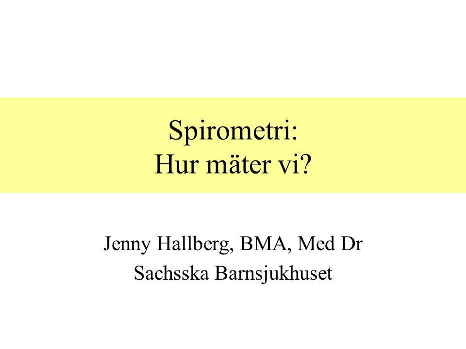 Spirometri: Hur mäter vi? Jenny Hallberg, BMA, Med Dr Sachsska Barnsjukhuset