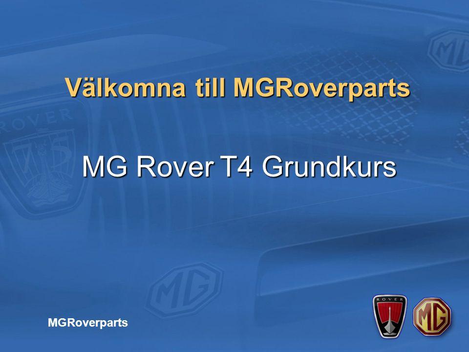 MG Rover T4 Grundkurs MG Rover T4 Grundkurs Välkomna till MGRoverparts MGRoverparts