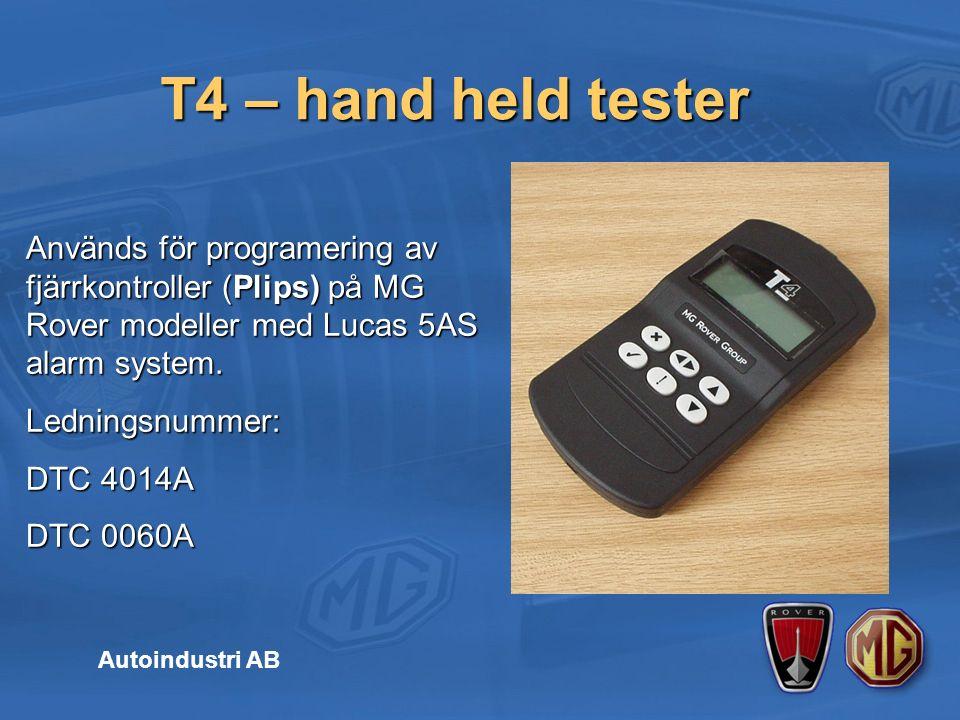 T4 – hand held tester Autoindustri AB Används för programering av fjärrkontroller (Plips) på MG Rover modeller med Lucas 5AS alarm system.