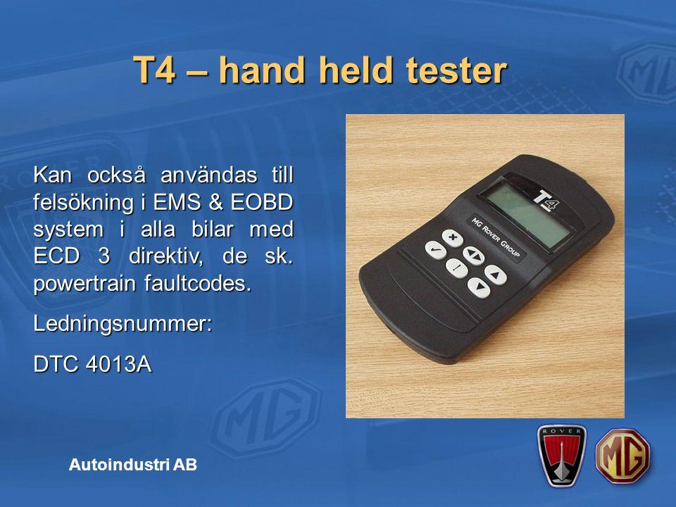 T4 – hand held tester Autoindustri AB Kan också användas till felsökning i EMS & EOBD system i alla bilar med ECD 3 direktiv, de sk.