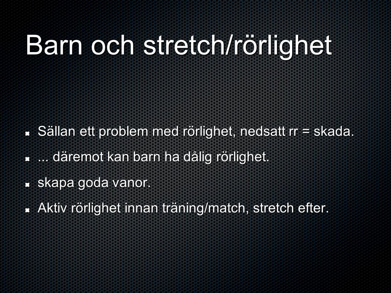 Barn och stretch/rörlighet Sällan ett problem med rörlighet, nedsatt rr = skada....