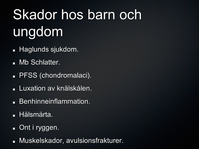 Skador hos barn och ungdom Haglunds sjukdom. Mb Schlatter.