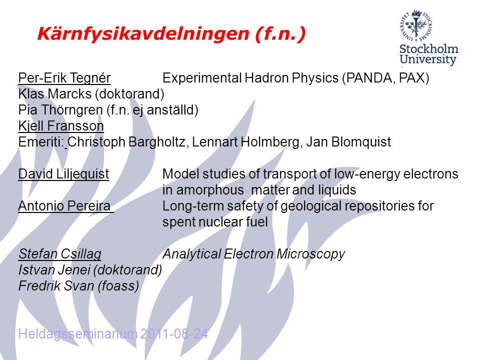 Kärnfysikavdelningen (f.n.) Per-Erik TegnérExperimental Hadron Physics (PANDA, PAX) Klas Marcks (doktorand) Pia Thörngren (f.n.
