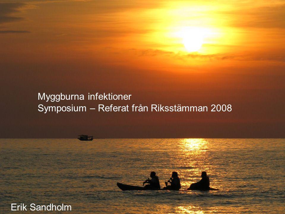 Myggburna infektioner Symposium I panelen Rickard Eitrem Smittskyddsenheten, Karlskrona Kerstin Falk Docent Inst.