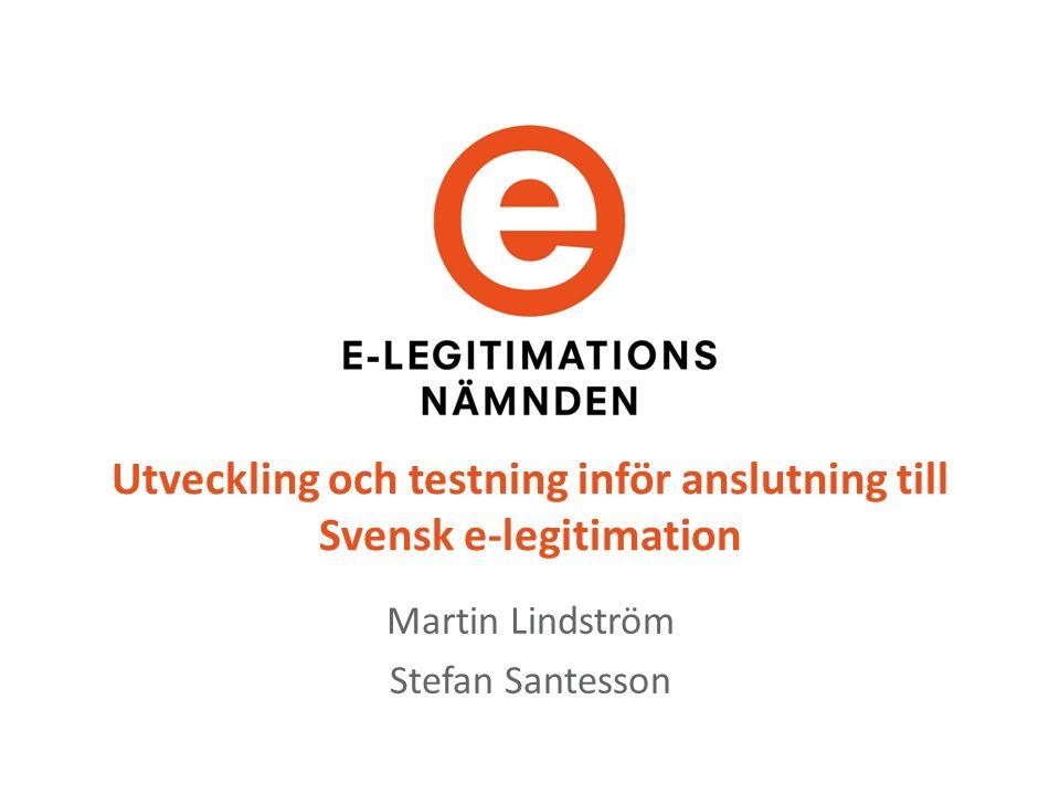 Utveckling och testning inför anslutning till Svensk e-legitimation Martin Lindström Stefan Santesson