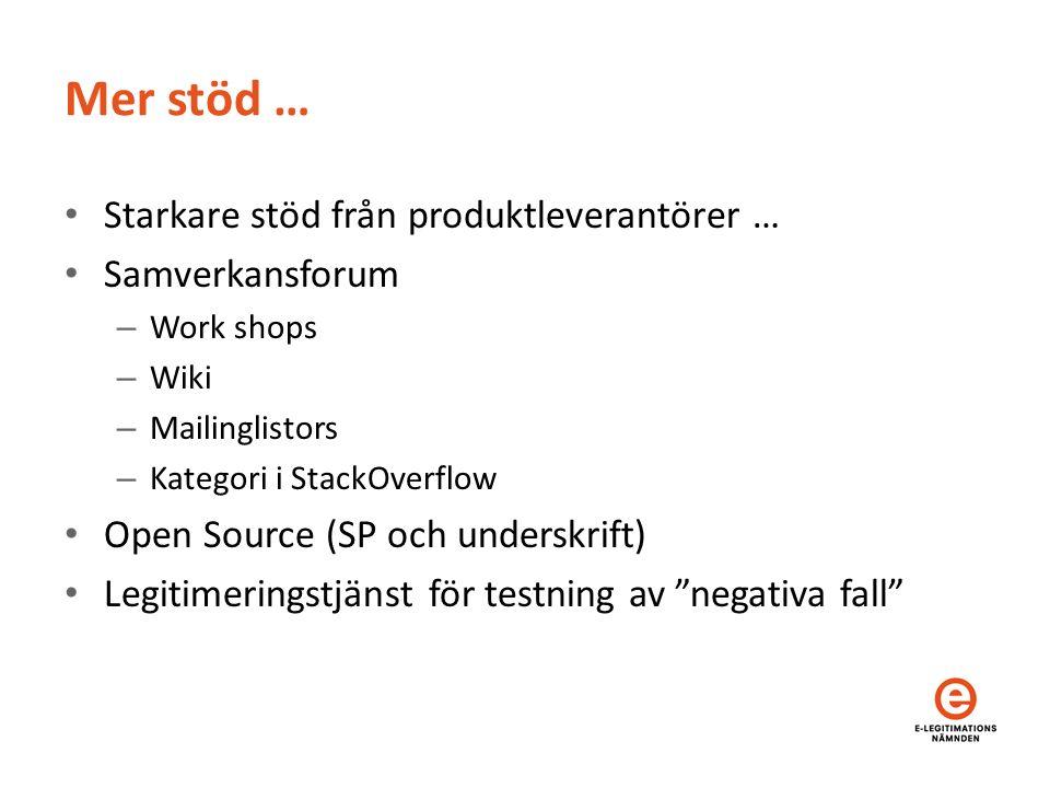 Mer stöd … Starkare stöd från produktleverantörer … Samverkansforum – Work shops – Wiki – Mailinglistors – Kategori i StackOverflow Open Source (SP och underskrift) Legitimeringstjänst för testning av negativa fall