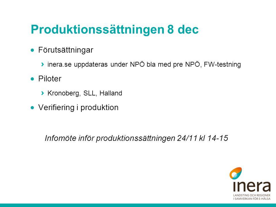 Produktionssättningen 8 dec  Förutsättningar inera.se uppdateras under NPÖ bla med pre NPÖ, FW-testning  Piloter Kronoberg, SLL, Halland  Verifiering i produktion Infomöte inför produktionssättningen 24/11 kl 14-15