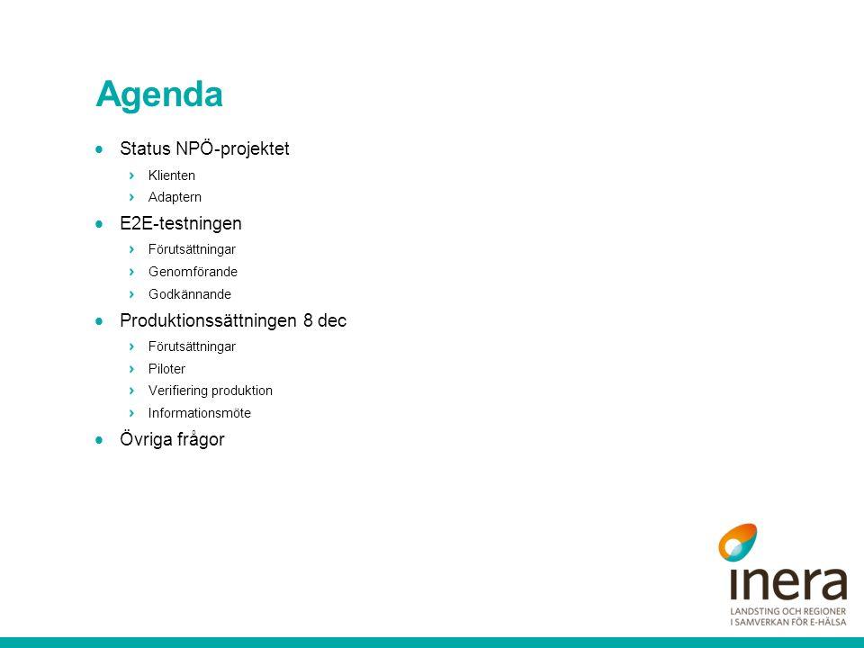 Agenda  Status NPÖ-projektet Klienten Adaptern  E2E-testningen Förutsättningar Genomförande Godkännande  Produktionssättningen 8 dec Förutsättningar Piloter Verifiering produktion Informationsmöte  Övriga frågor