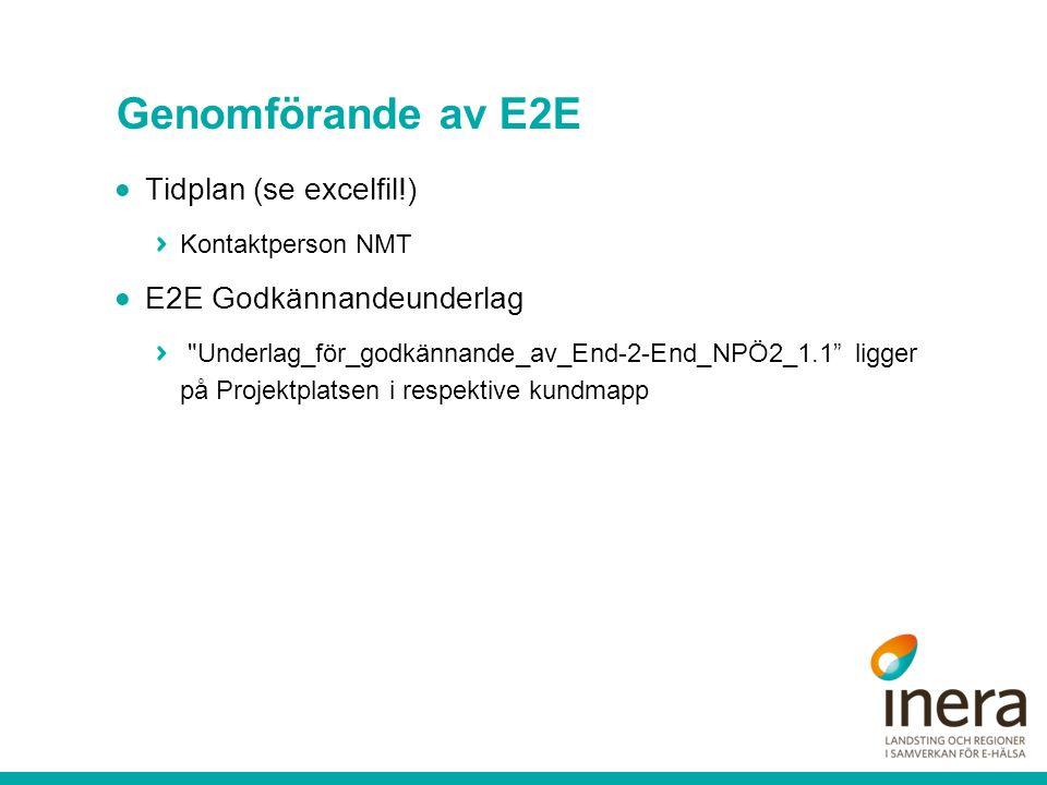 Genomförande av E2E  Tidplan (se excelfil!) Kontaktperson NMT  E2E Godkännandeunderlag Underlag_för_godkännande_av_End-2-End_NPÖ2_1.1 ligger på Projektplatsen i respektive kundmapp