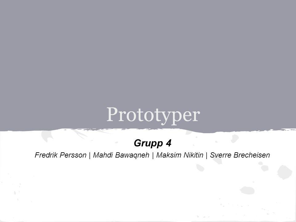 Prototyper Grupp 4 Fredrik Persson | Mahdi Bawaqneh | Maksim Nikitin | Sverre Brecheisen