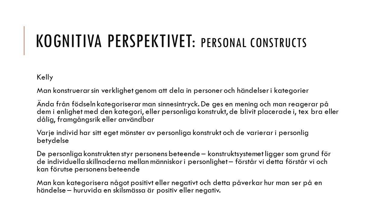 KOGNITIVA PERSPEKTIVET: PERSONAL CONSTRUCTS Kelly Man konstruerar sin verklighet genom att dela in personer och händelser i kategorier Ända från födse