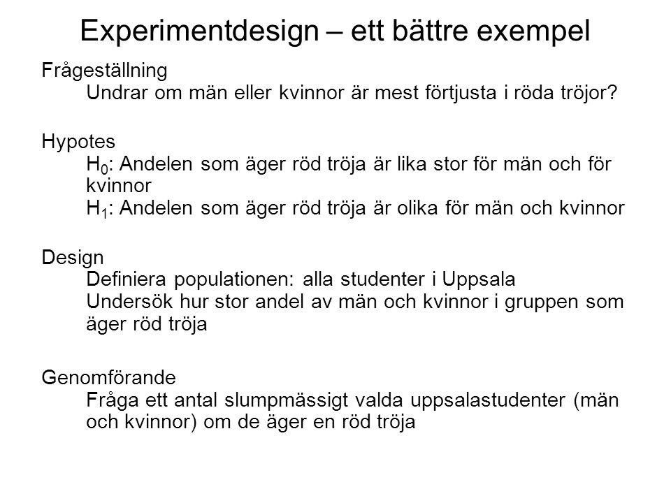 Experimentdesign – ett bättre exempel Frågeställning Undrar om män eller kvinnor är mest förtjusta i röda tröjor.