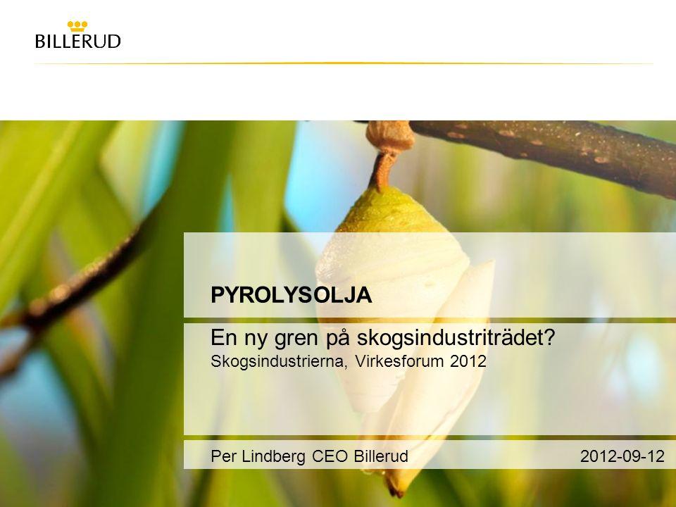PYROLYSOLJA En ny gren på skogsindustriträdet? Skogsindustrierna, Virkesforum 2012 Per Lindberg CEO Billerud2012-09-12