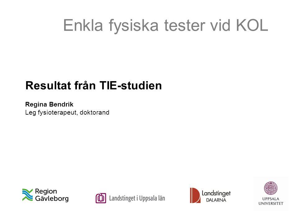 Enkla fysiska tester vid KOL Resultat från TIE-studien Regina Bendrik Leg fysioterapeut, doktorand