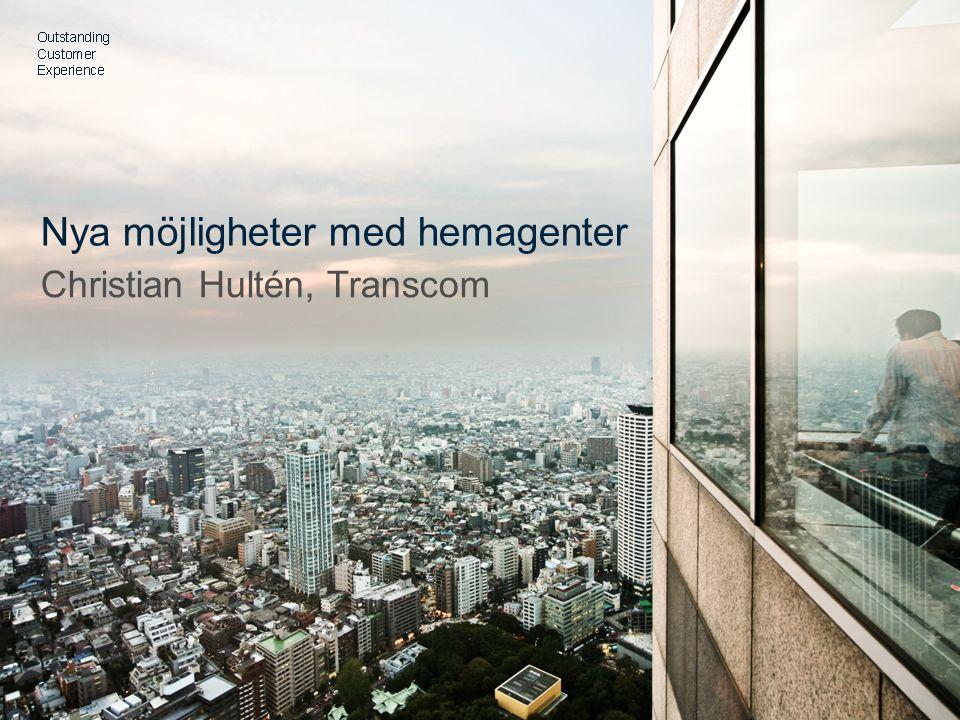 Nya möjligheter med hemagenter Christian Hultén, Transcom