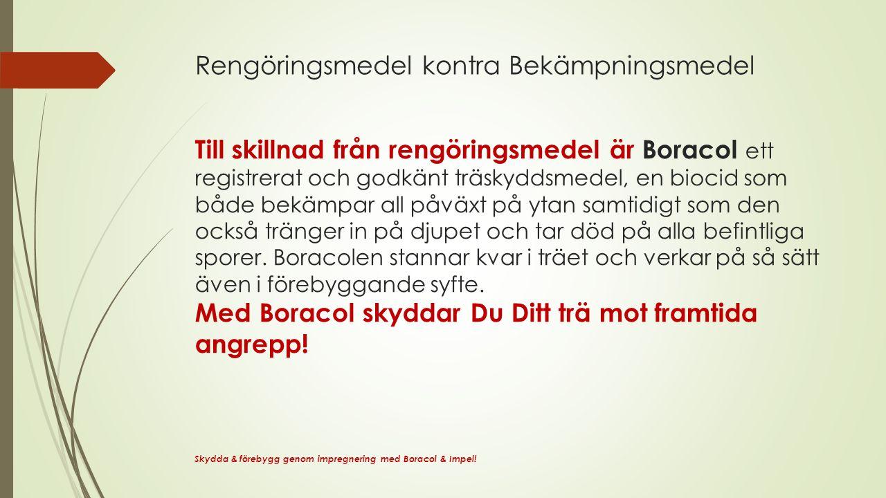 Rengöringsmedel kontra Bekämpningsmedel Skydda & förebygg genom impregnering med Boracol & Impel.