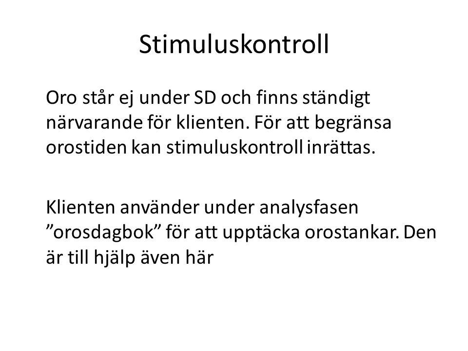 Stimuluskontroll Oro står ej under SD och finns ständigt närvarande för klienten. För att begränsa orostiden kan stimuluskontroll inrättas. Klienten a