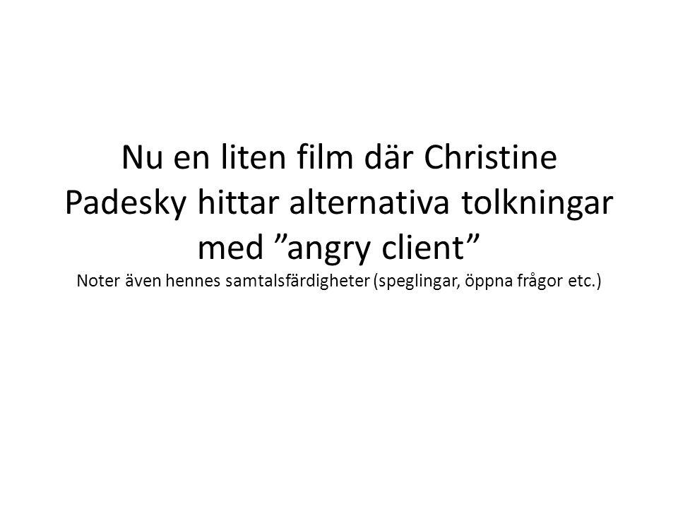 """Nu en liten film där Christine Padesky hittar alternativa tolkningar med """"angry client"""" Noter även hennes samtalsfärdigheter (speglingar, öppna frågor"""