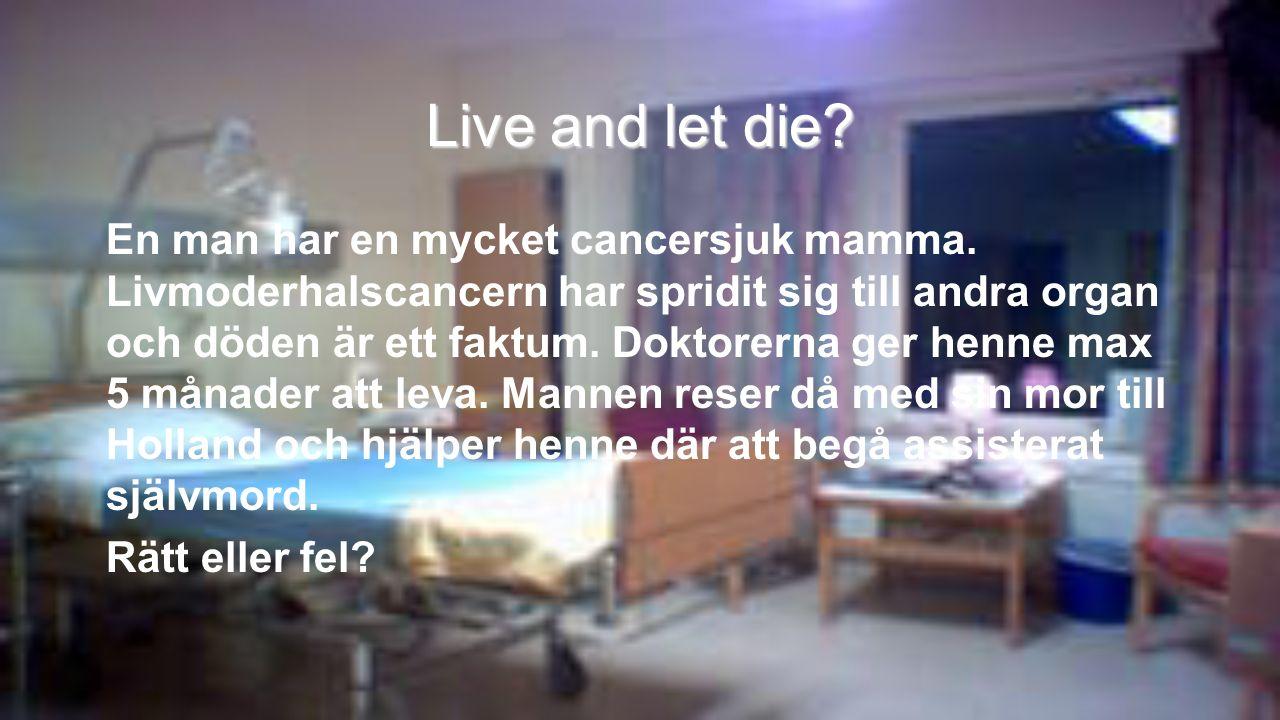 Live and let die? En man har en mycket cancersjuk mamma. Livmoderhalscancern har spridit sig till andra organ och döden är ett faktum. Doktorerna ger