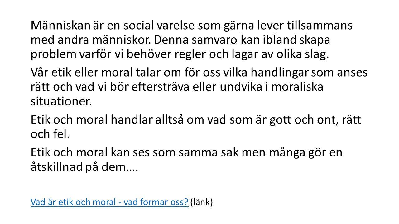 Moral: Moral – syftar till hur man väljer att agera i olika situationen.