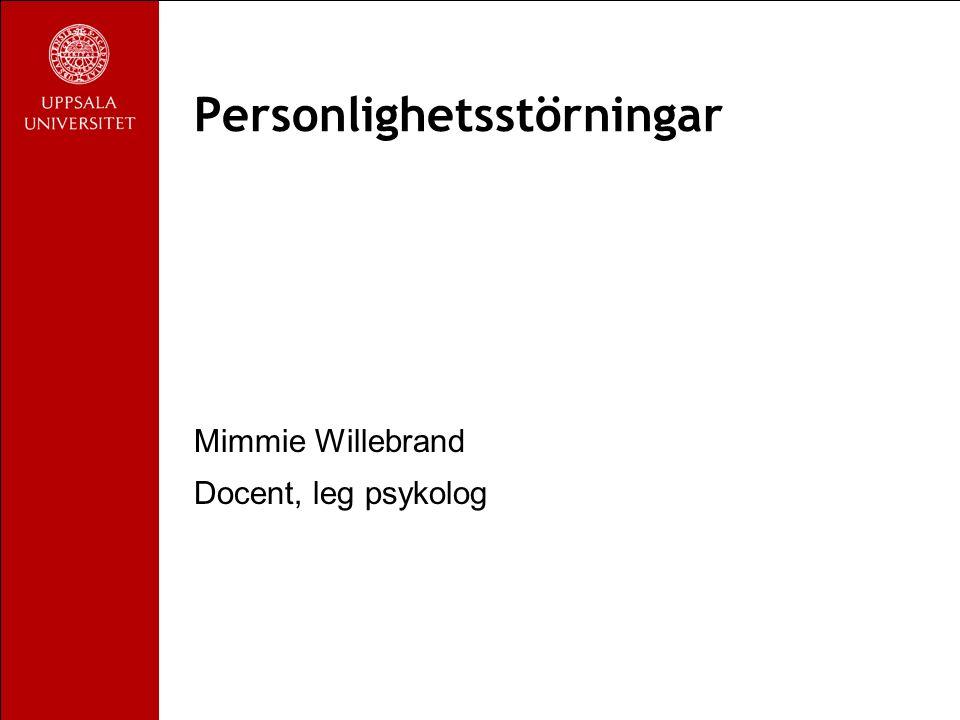 Personlighetsstörningar Mimmie Willebrand Docent, leg psykolog
