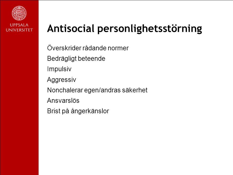 Antisocial personlighetsstörning Överskrider rådande normer Bedrägligt beteende Impulsiv Aggressiv Nonchalerar egen/andras säkerhet Ansvarslös Brist på ångerkänslor