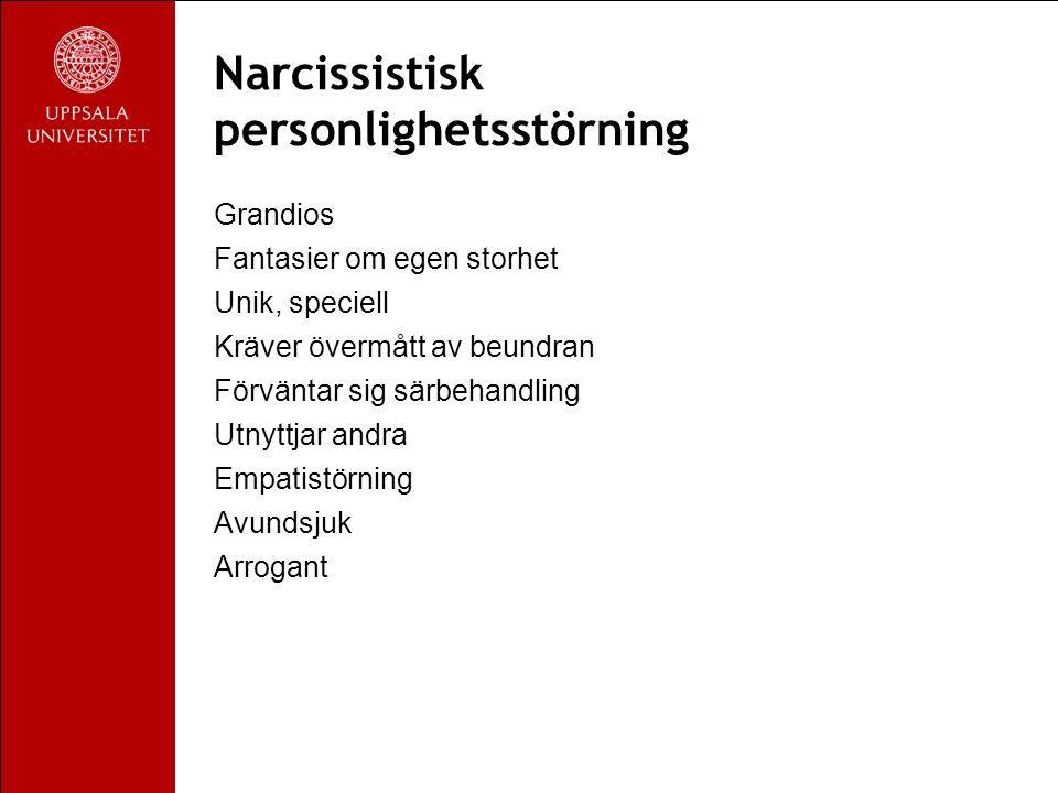 Narcissistisk personlighetsstörning Grandios Fantasier om egen storhet Unik, speciell Kräver övermått av beundran Förväntar sig särbehandling Utnyttjar andra Empatistörning Avundsjuk Arrogant
